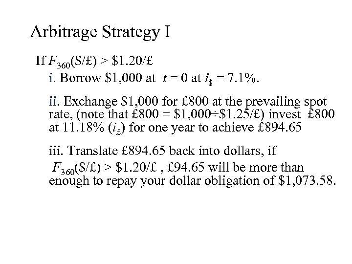 Arbitrage Strategy I If F 360($/£) > $1. 20/£ i. Borrow $1, 000 at