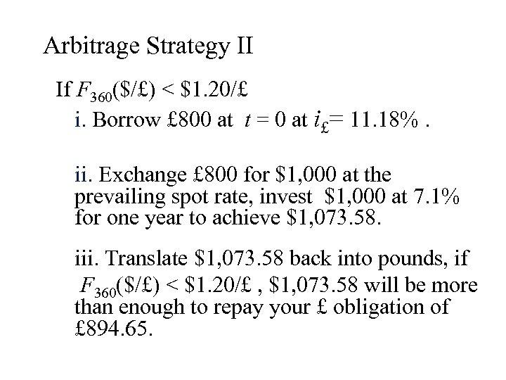 Arbitrage Strategy II If F 360($/£) < $1. 20/£ i. Borrow £ 800 at