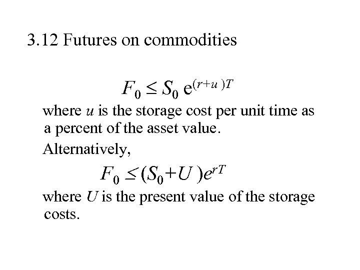 3. 12 Futures on commodities F 0 S 0 e(r+u )T where u is
