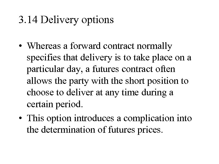 3. 14 Delivery options • Whereas a forward contract normally specifies that delivery is