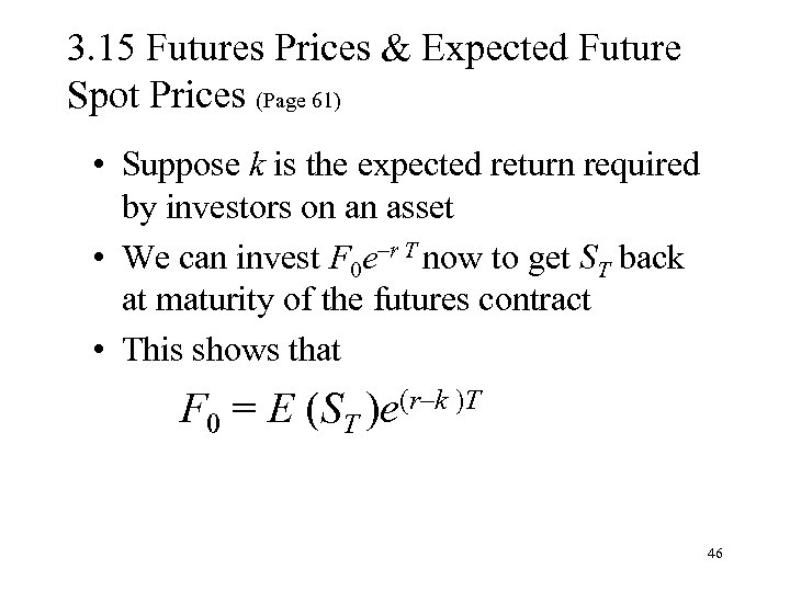 3. 15 Futures Prices & Expected Future Spot Prices (Page 61) • Suppose k