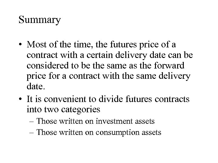 Summary • Most of the time, the futures price of a contract with a