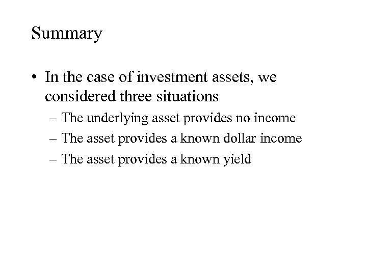 Summary • In the case of investment assets, we considered three situations – The