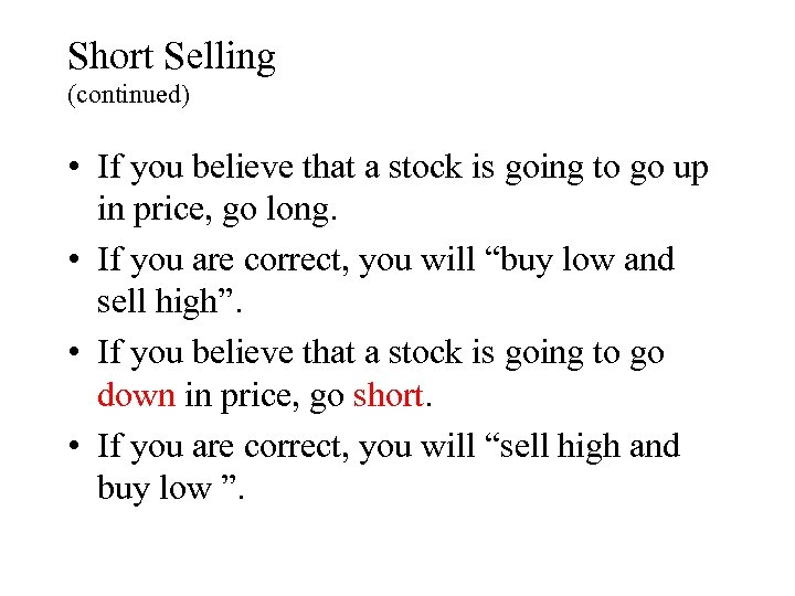 Short Selling (continued) • If you believe that a stock is going to go