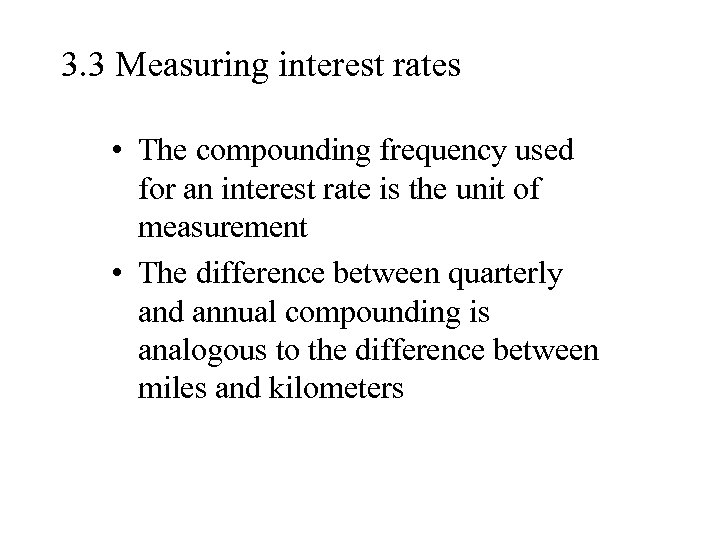 3. 3 Measuring interest rates • The compounding frequency used for an interest rate