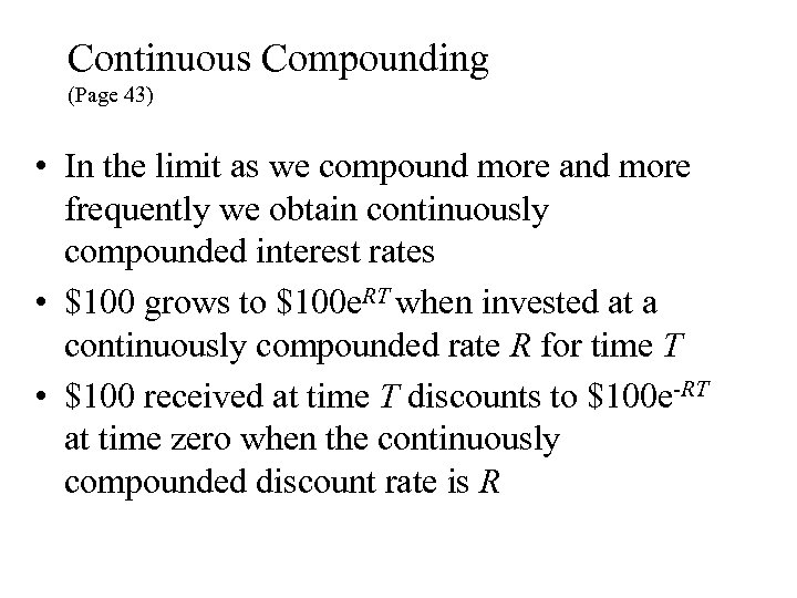 Continuous Compounding (Page 43) • In the limit as we compound more and more