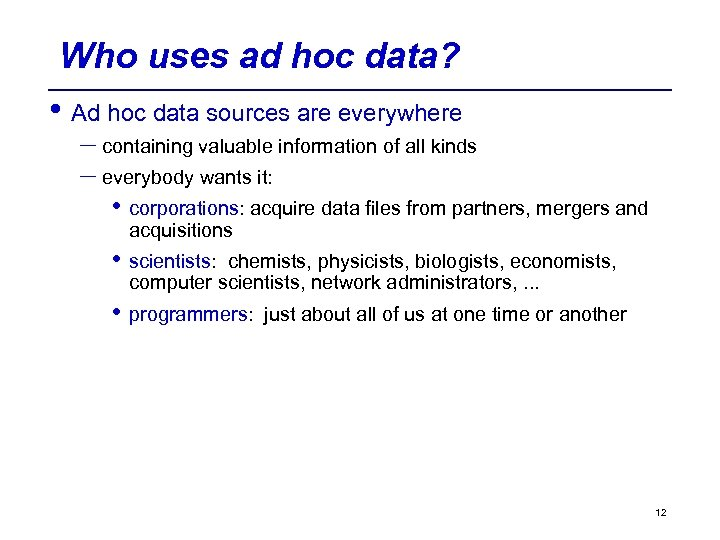 Who uses ad hoc data? • Ad hoc data sources are everywhere – containing