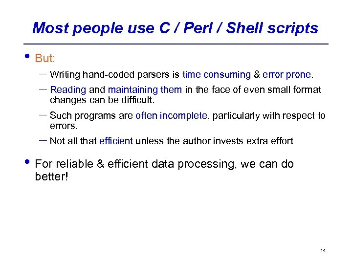 Most people use C / Perl / Shell scripts • But: – Writing hand-coded
