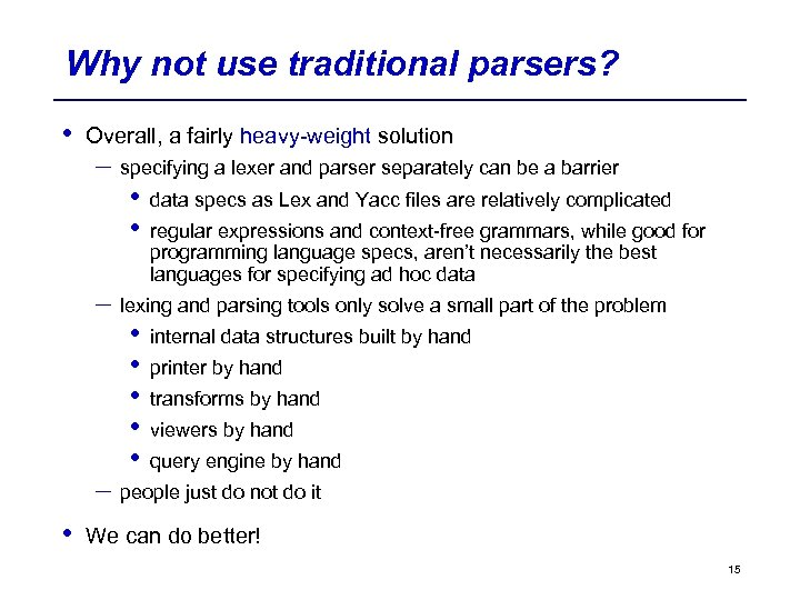 Why not use traditional parsers? • Overall, a fairly heavy-weight solution – specifying a