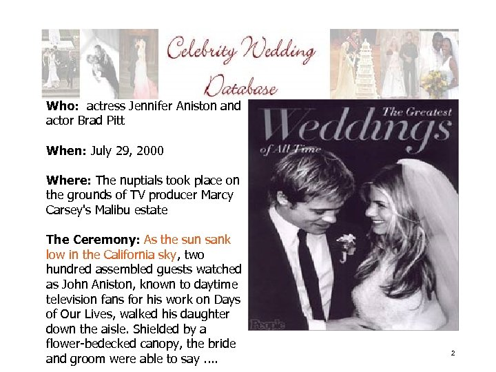 Who: actress Jennifer Aniston and actor Brad Pitt When: July 29, 2000 Where: The