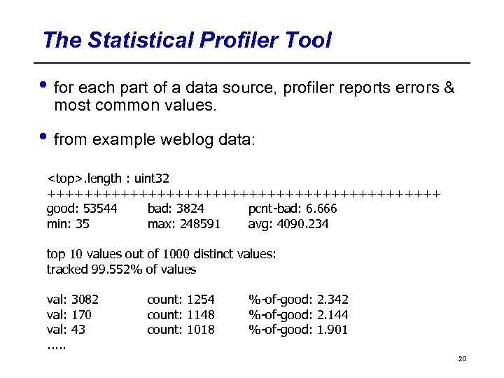 The Statistical Profiler Tool • for each part of a data source, profiler reports