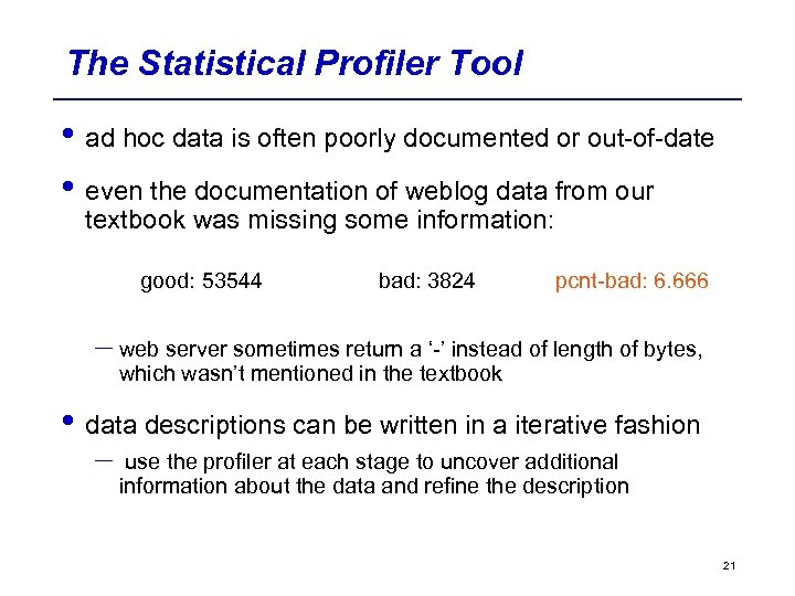 The Statistical Profiler Tool • ad hoc data is often poorly documented or out-of-date