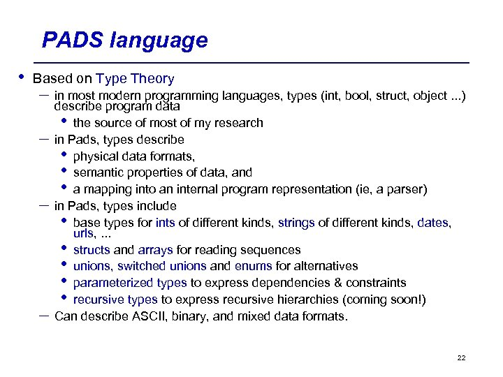 PADS language • Based on Type Theory – in most modern programming languages, types