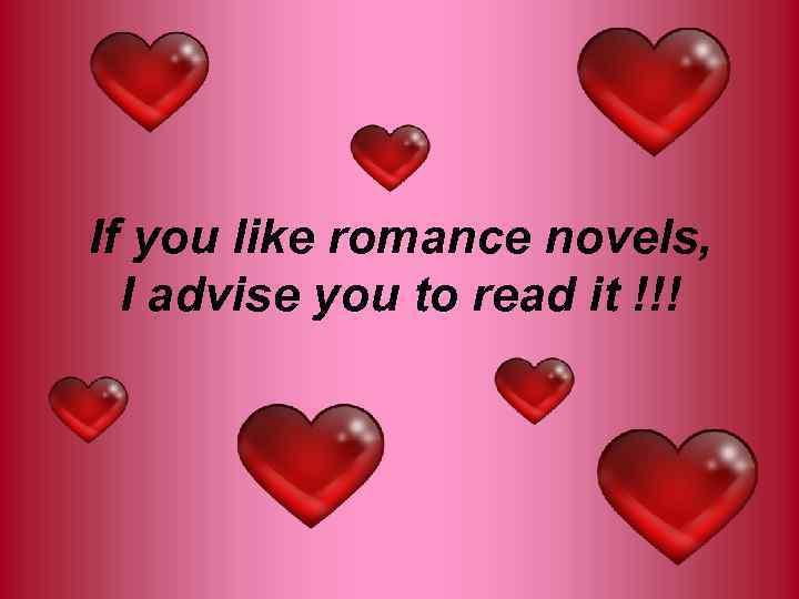 If you like romance novels, I advise you to read it !!!