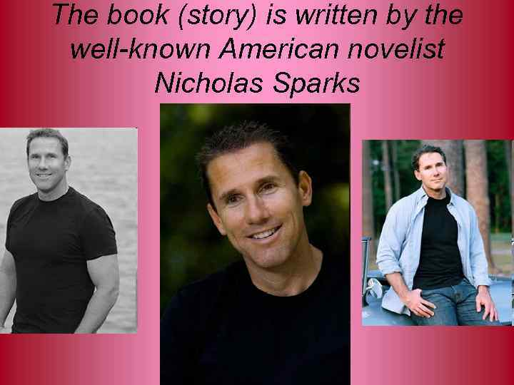 The book (story) is written by the well-known American novelist Nicholas Sparks