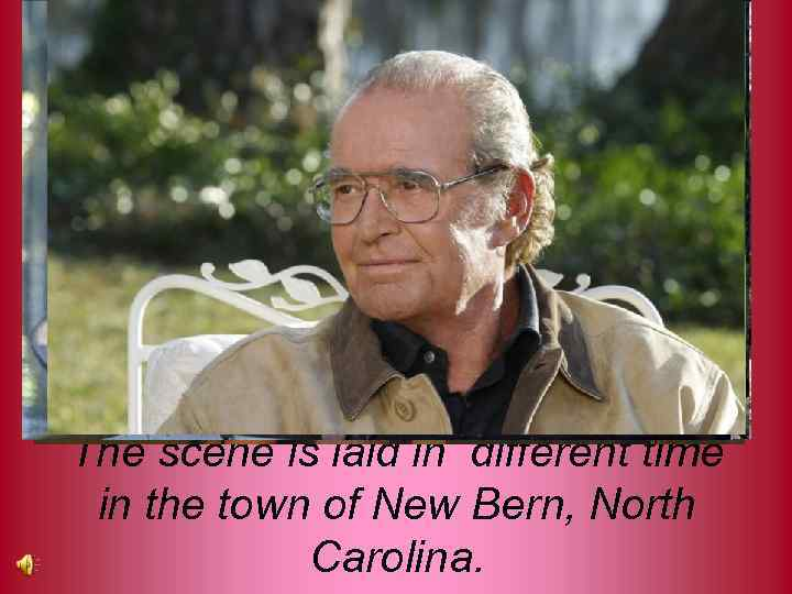 The scene is laid in different time in the town of New Bern, North