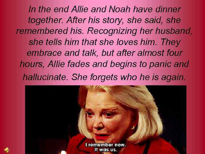In the end Allie and Noah have dinner together. After his story, she said,