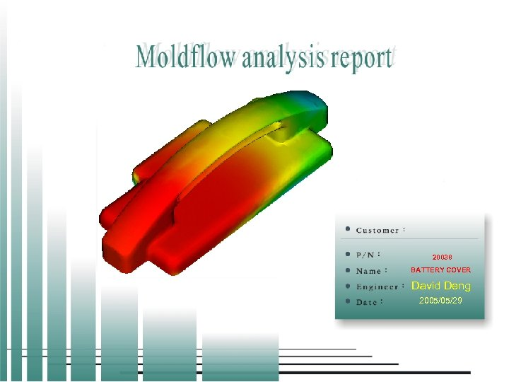 MOLDFLOW ANALYSIS REPORT 20038 BATTERY COVER David Deng 2005/05/29 CYPRESS CHINA CAE/CAD/CAM TECH CENTER