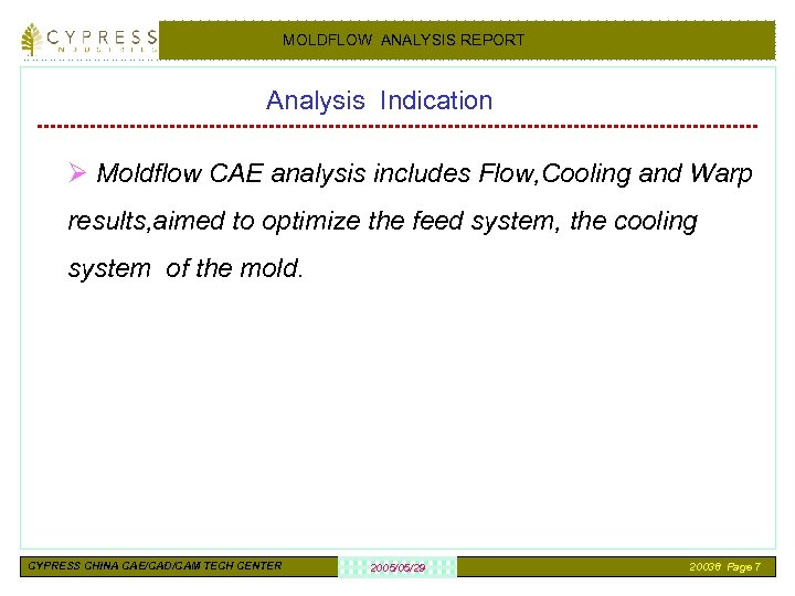 MOLDFLOW ANALYSIS REPORT Analysis Indication Ø Moldflow CAE analysis includes Flow, Cooling and Warp