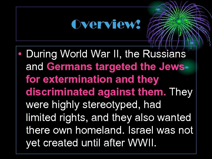 Overview! • During World War II, the Russians and Germans targeted the Jews for