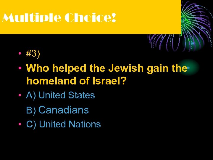 Multiple Choice! • #3) • Who helped the Jewish gain the homeland of Israel?