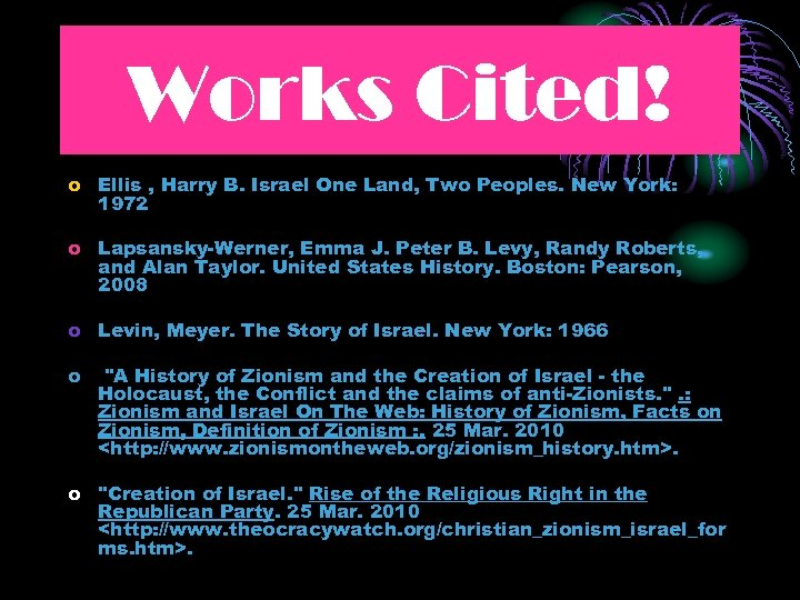 Works Cited! o Ellis , Harry B. Israel One Land, Two Peoples. New York:
