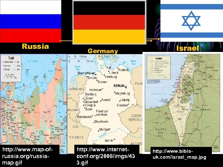 Russia http: //www. map-ofrussia. org/russiamap. gif Germany http: //www. internetconf. org/2008/imgs/43 3. gif Israel