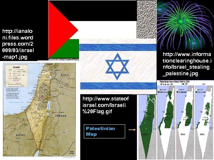 http: //ianalo ni. files. word press. com/2 009/03/israel -map 1. jpg http: //www. informa