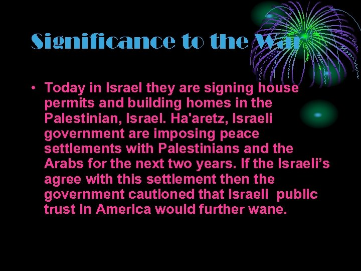 Significance to the War • Today in Israel they are signing house permits and