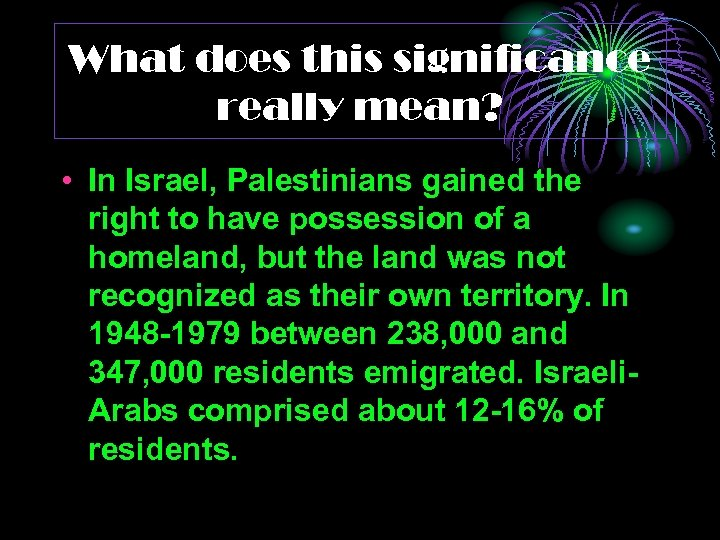 What does this significance really mean? • In Israel, Palestinians gained the right to