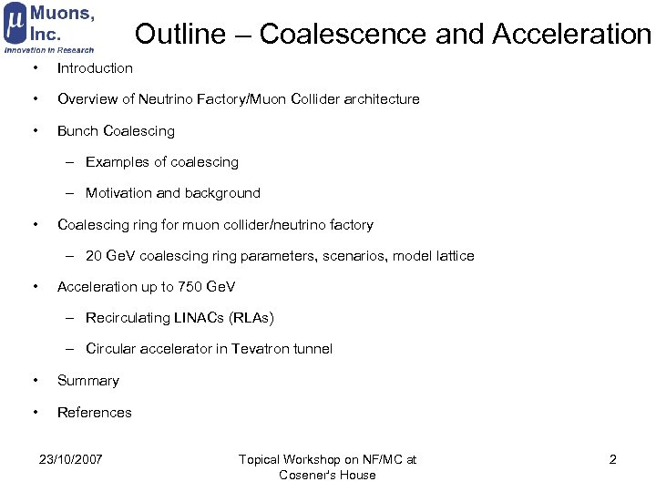 Outline – Coalescence and Acceleration • Introduction • Overview of Neutrino Factory/Muon Collider architecture