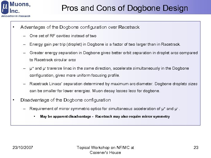 Pros and Cons of Dogbone Design • Advantages of the Dogbone configuration over Racetrack