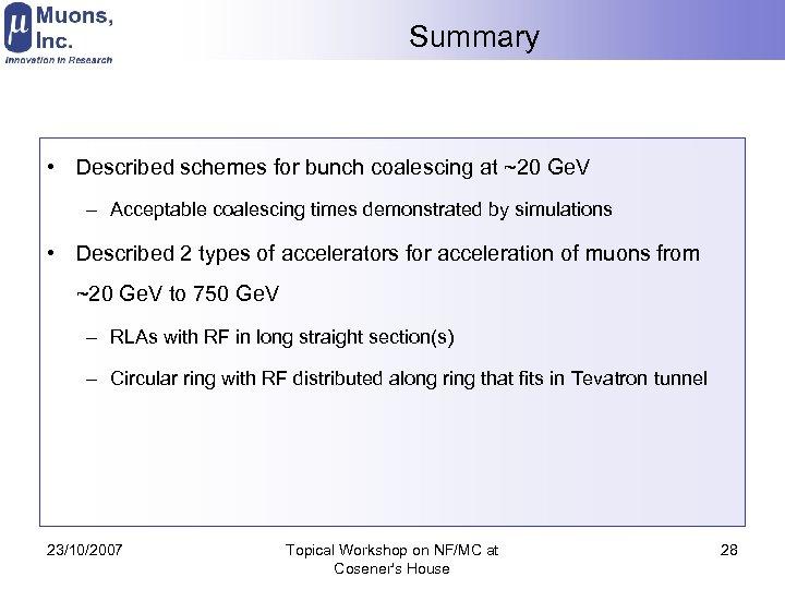 Summary • Described schemes for bunch coalescing at ~20 Ge. V – Acceptable coalescing