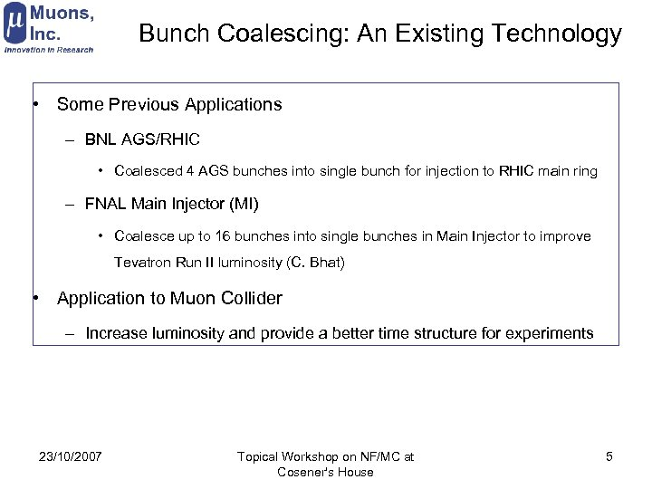 Bunch Coalescing: An Existing Technology • Some Previous Applications – BNL AGS/RHIC • Coalesced