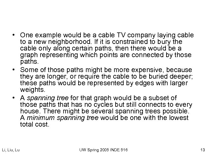 • One example would be a cable TV company laying cable to a