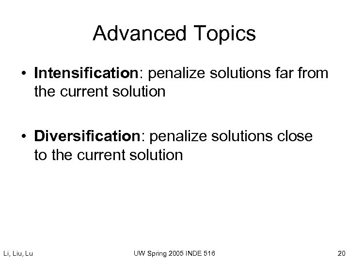 Advanced Topics • Intensification: penalize solutions far from the current solution • Diversification: penalize