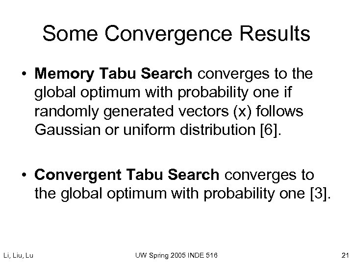 Some Convergence Results • Memory Tabu Search converges to the global optimum with probability