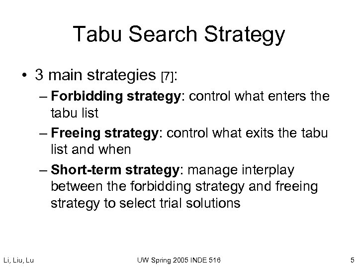 Tabu Search Strategy • 3 main strategies [7]: – Forbidding strategy: control what enters