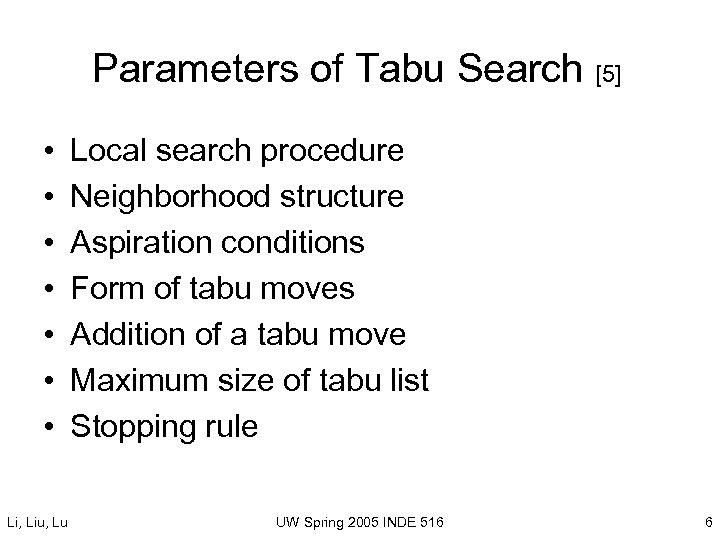 Parameters of Tabu Search [5] • • Li, Liu, Lu Local search procedure Neighborhood