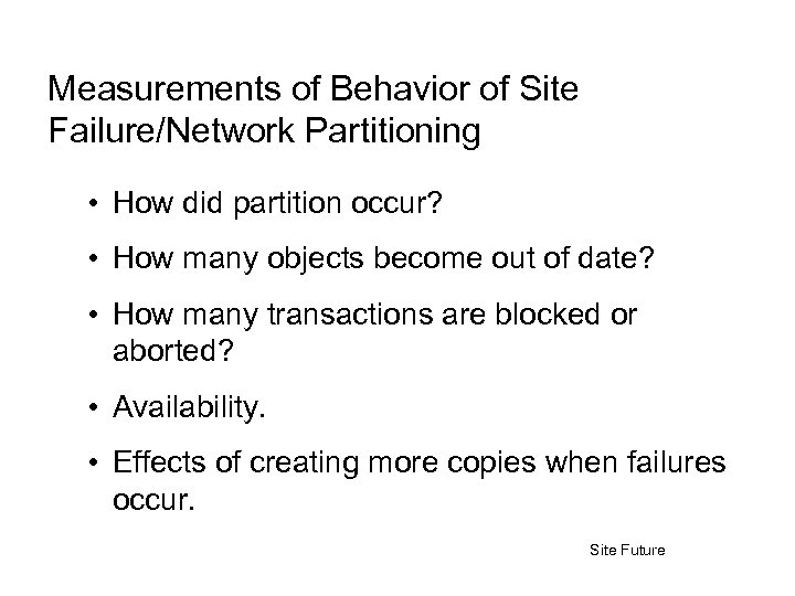 Measurements of Behavior of Site Failure/Network Partitioning • How did partition occur? • How