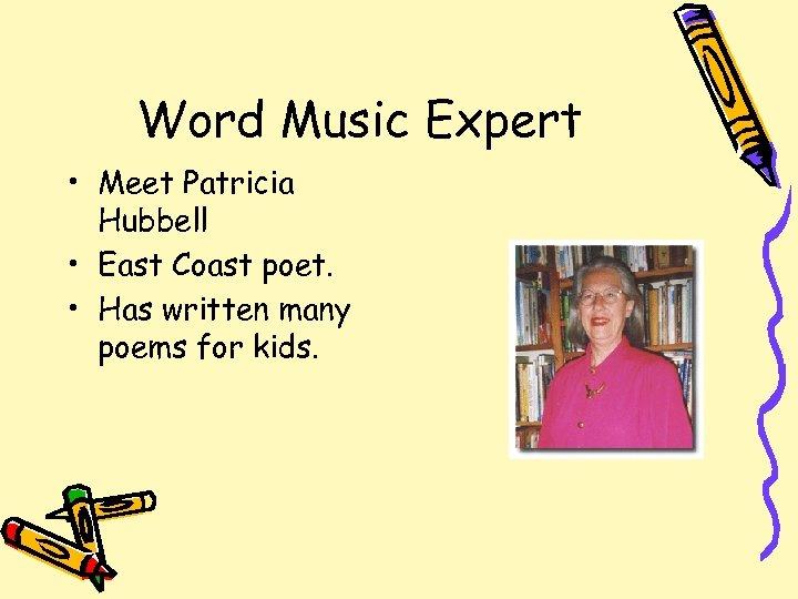 Word Music Expert • Meet Patricia Hubbell • East Coast poet. • Has written