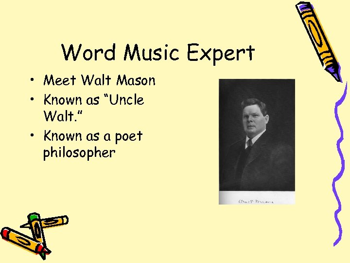 "Word Music Expert • Meet Walt Mason • Known as ""Uncle Walt. "" •"
