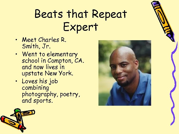 Beats that Repeat Expert • Meet Charles R. Smith, Jr. • Went to elementary