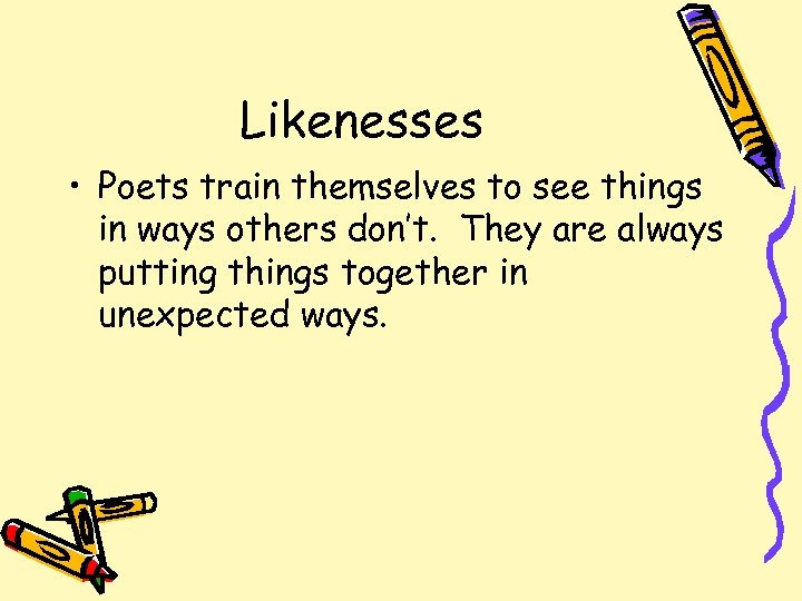 Likenesses • Poets train themselves to see things in ways others don't. They are