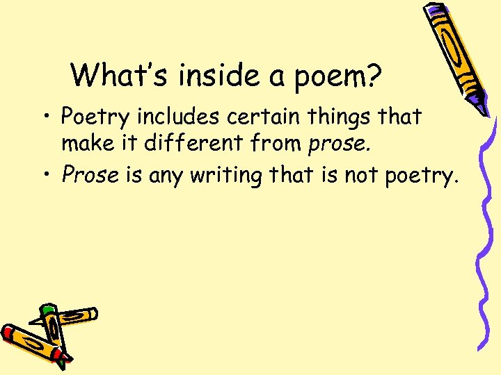 What's inside a poem? • Poetry includes certain things that make it different from
