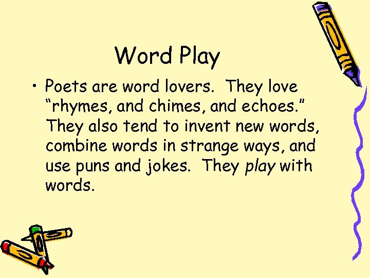 """Word Play • Poets are word lovers. They love """"rhymes, and chimes, and echoes."""