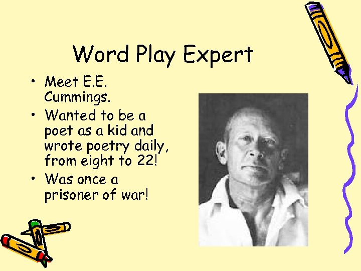 Word Play Expert • Meet E. E. Cummings. • Wanted to be a poet