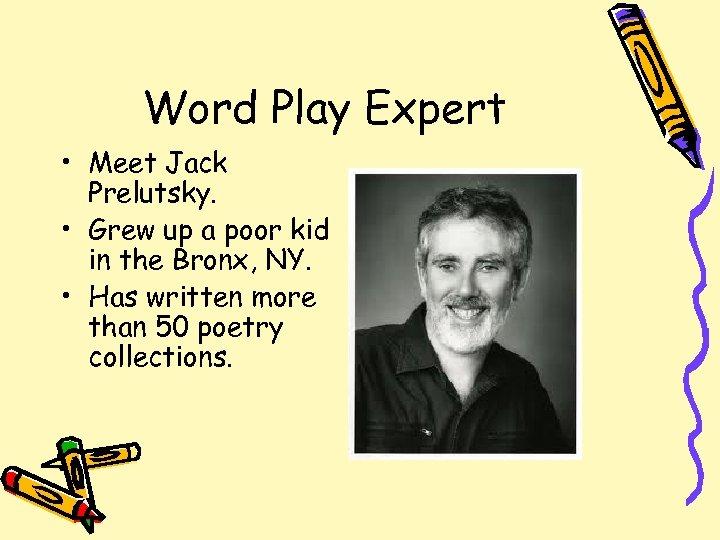 Word Play Expert • Meet Jack Prelutsky. • Grew up a poor kid in