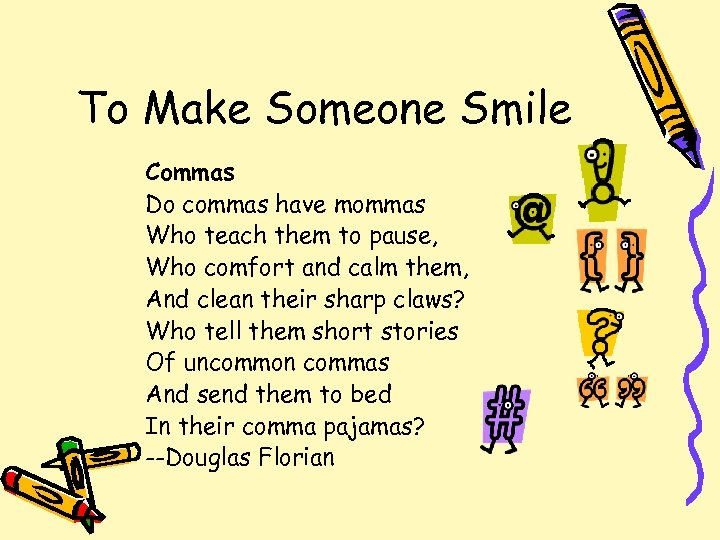 To Make Someone Smile Commas Do commas have mommas Who teach them to pause,
