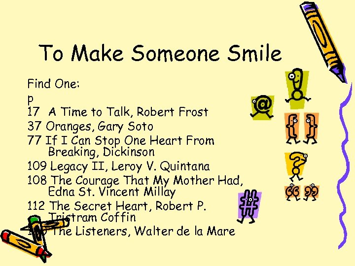 To Make Someone Smile Find One: p 17 A Time to Talk, Robert Frost